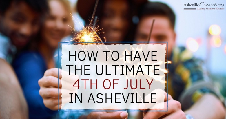 How to Have the Ultimate 4th of July in Asheville | Asheville Connections