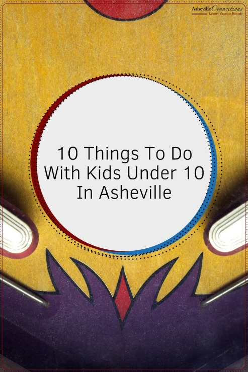 10 Things To Do With Kids Under 10 In Asheville | Asheville Connections
