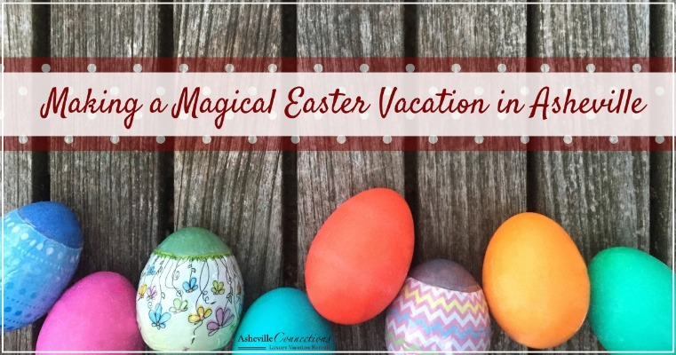 Making a Magical Easter Vacation in Asheville | Asheville Connections