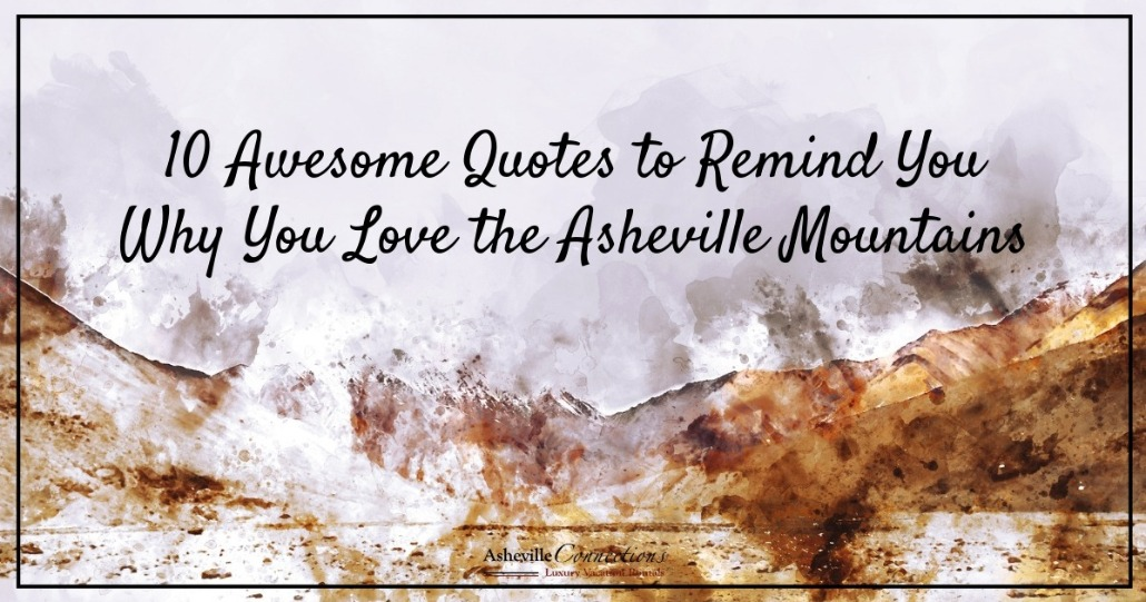 10 Awesome Quotes to Remind You Why You Love the Asheville Mountains | Asheville Connections