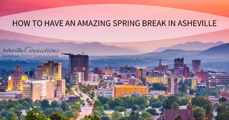 How to Have an Amazing Spring Break in Asheville | Asheville Connections