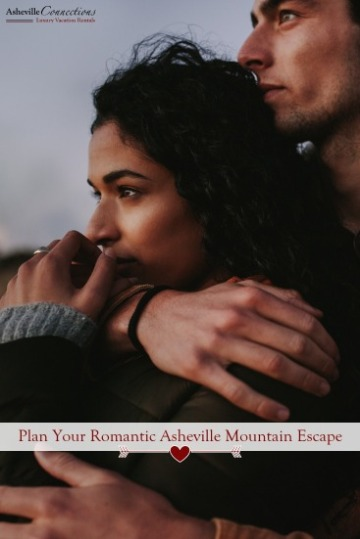 Plan Your Romantic Asheville Mountain Escape | Asheville Connections