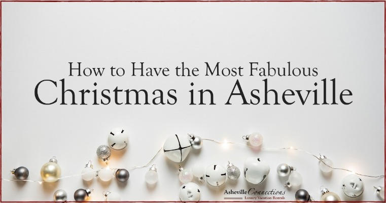 How to Have the Most Fabulous Christmas in Asheville | Asheville Connections