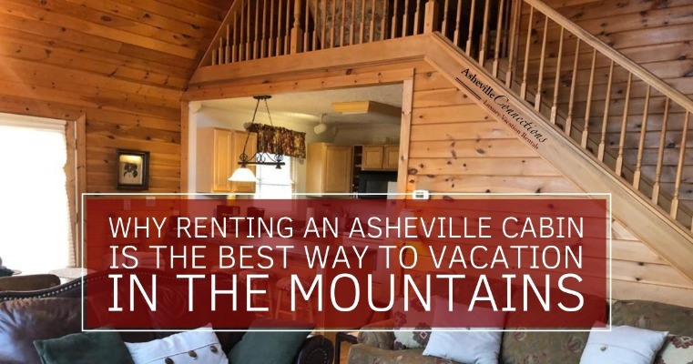 Why Renting an Asheville Cabin is the Best Way to Vacation in the Mountains | Asheville Connections