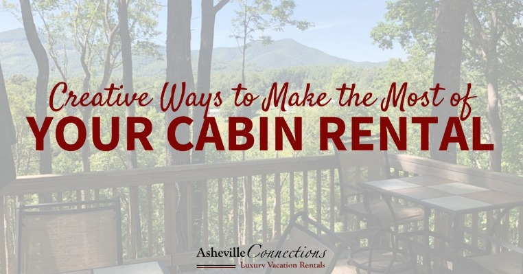 Creative Ways to Make the Most of Your Cabin Rental