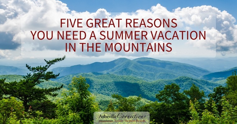 Five Great Reasons You Need a Summer Vacation in the Mountains