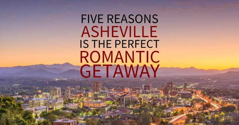 Five Reasons Asheville is the Perfect Romantic Getaway