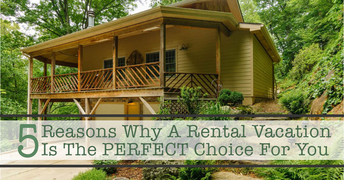 5 Reasons Why a Vacation Rental is the Perfect Choice for You