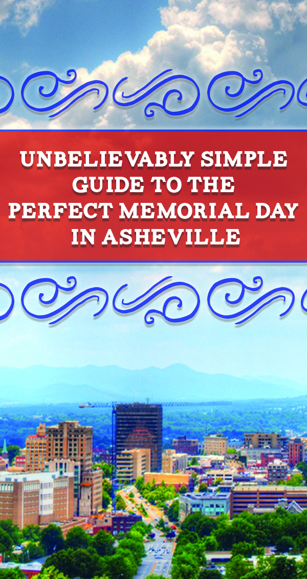Check out our Unbelieveable Simple Guide to the Perfect Memorial Day in Asheville NC!