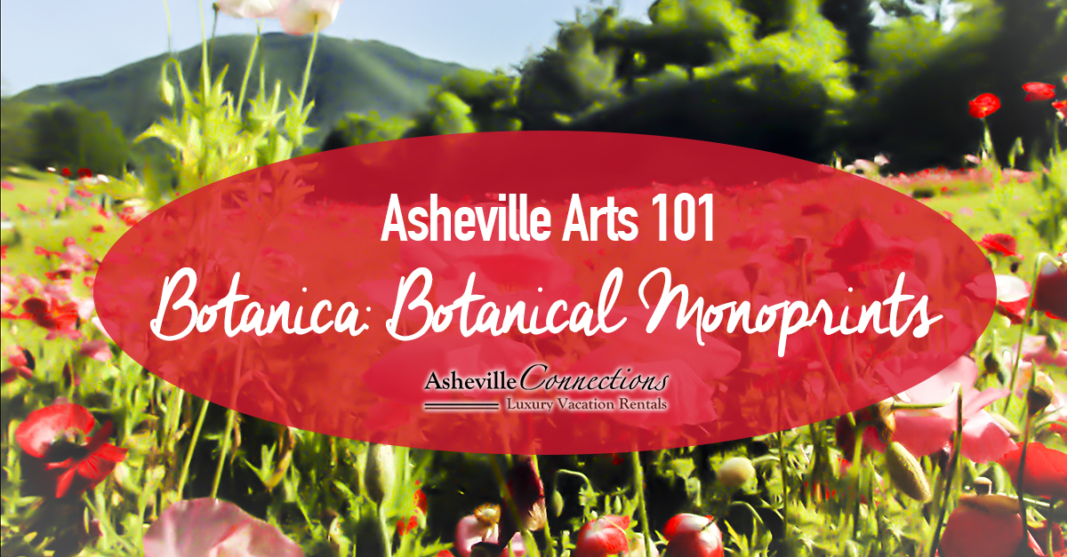 Asheville Arts 101 Botanica Botanical Monoprints