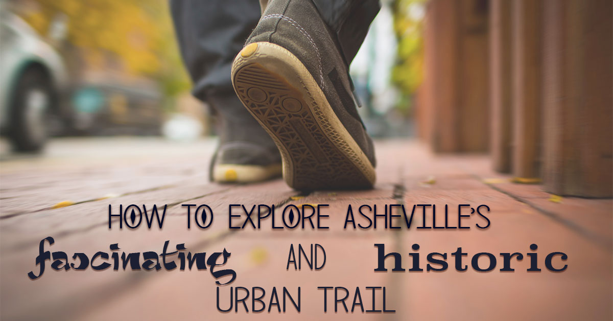 How to Explore Asheville's Fascinating and Historic Urban Trail