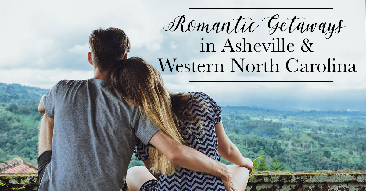 Romantic Getaways in Asheville & Western North Carolina