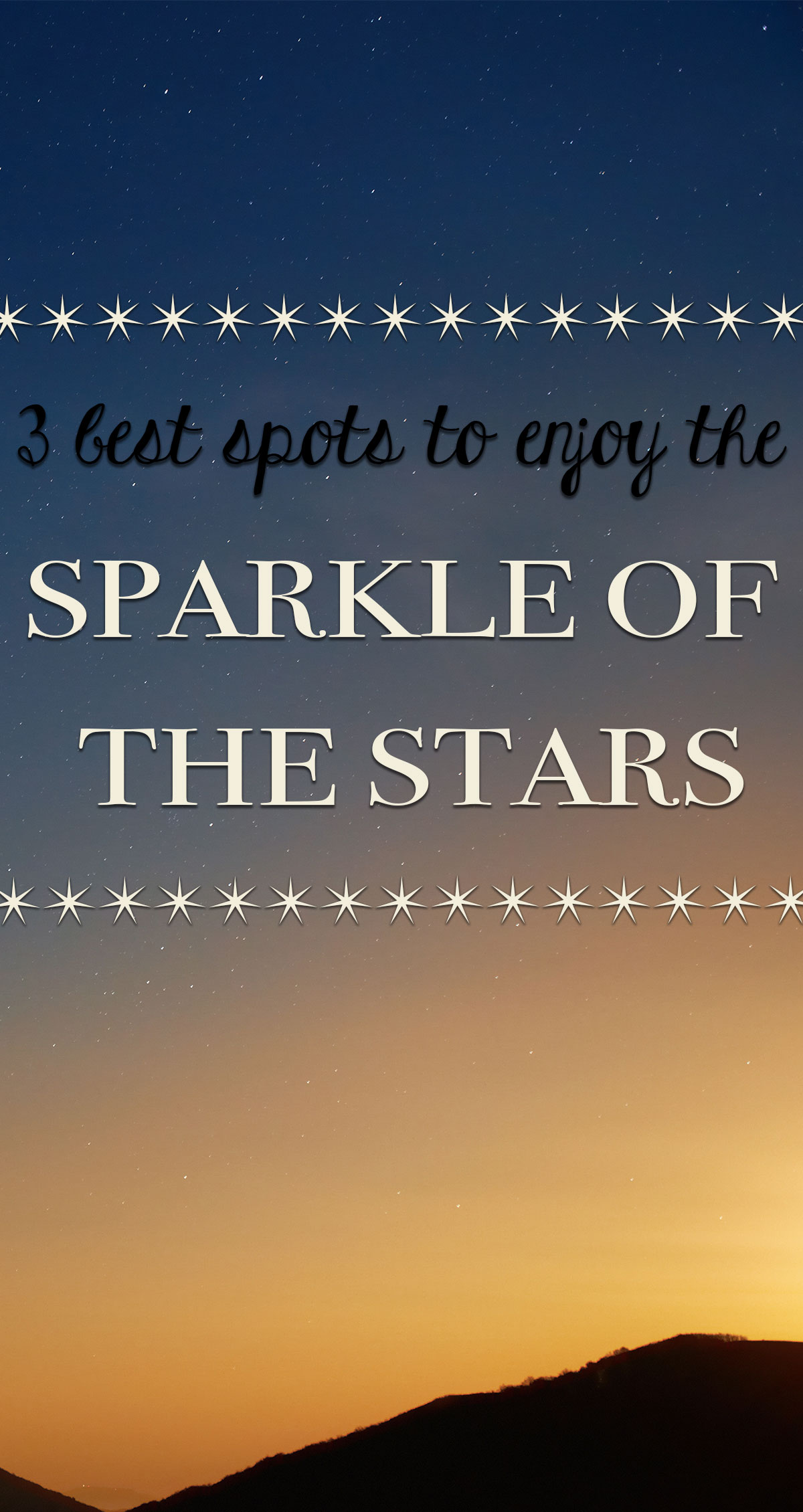 3 Best Spots to Enjoy the Sparkle of the Stars Pin