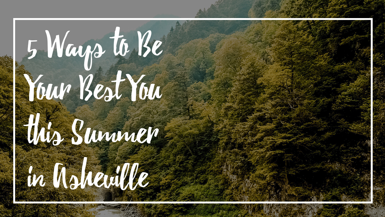 5-Ways-to-Be-Your-Best-You-this-Summer-in-Asheville