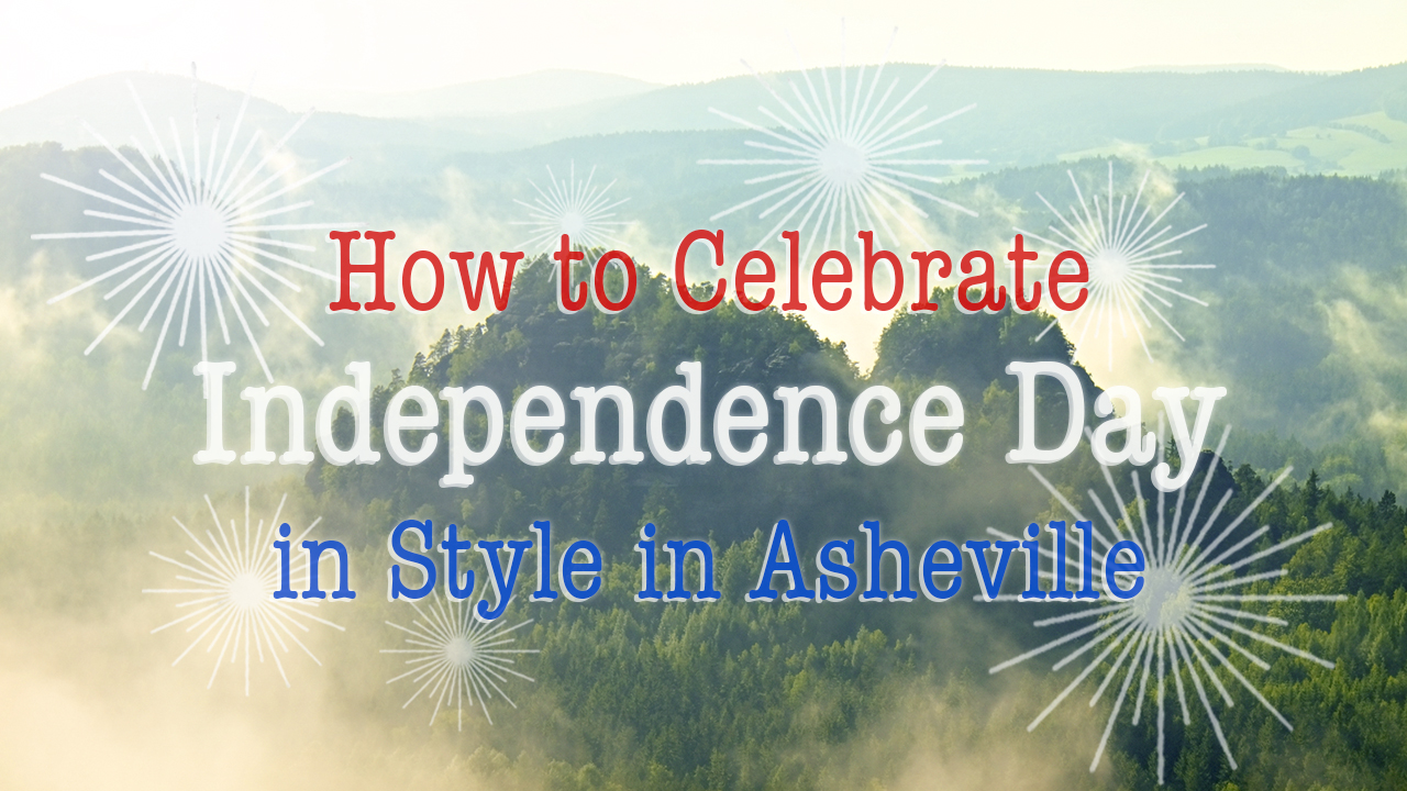 how-to-celebrate-independence-day-in-style-in-asheville