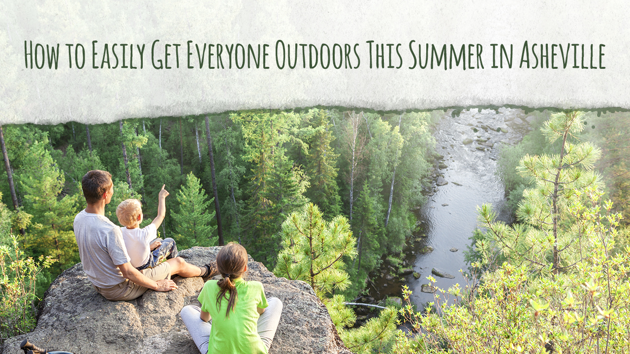 How-to-Easily-Get-Everyone-Outdoors-This-Summer-in-Asheville