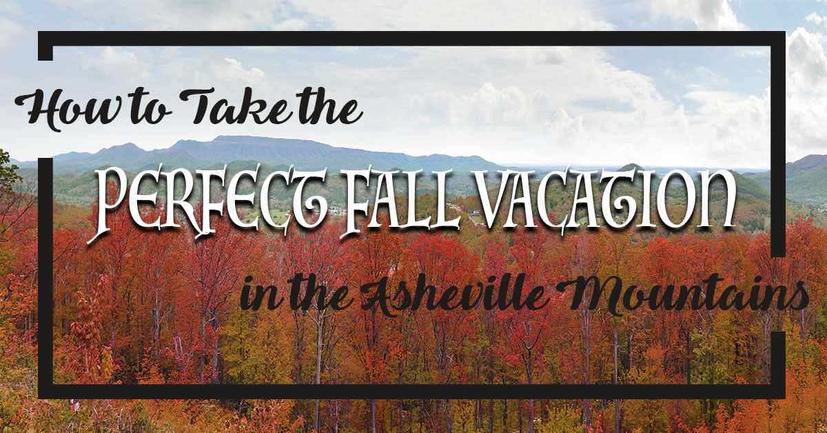 How to Take the Perfect Fall Vacation In the Asheville Mountains