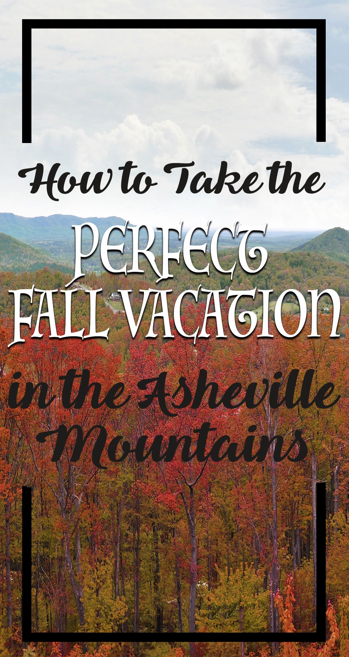 How to Take the Perfect Fall Vacation In the Asheville Mountains Pin