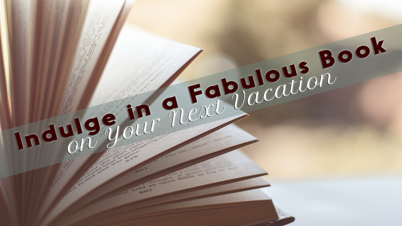 Indulge In A Fabulous Book On Your Next Vacation
