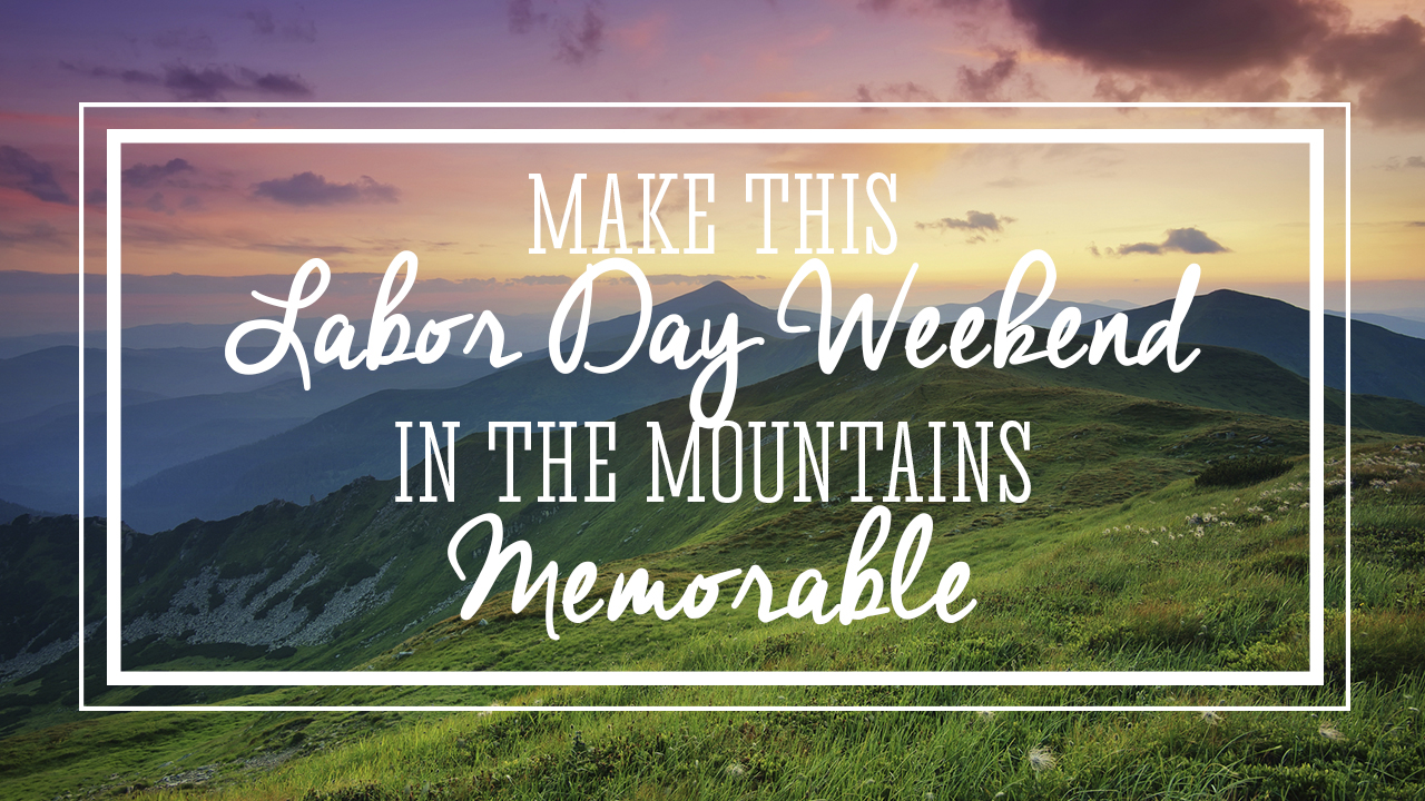 make-this-labor-day-weekend-in-the-mountains-memorable
