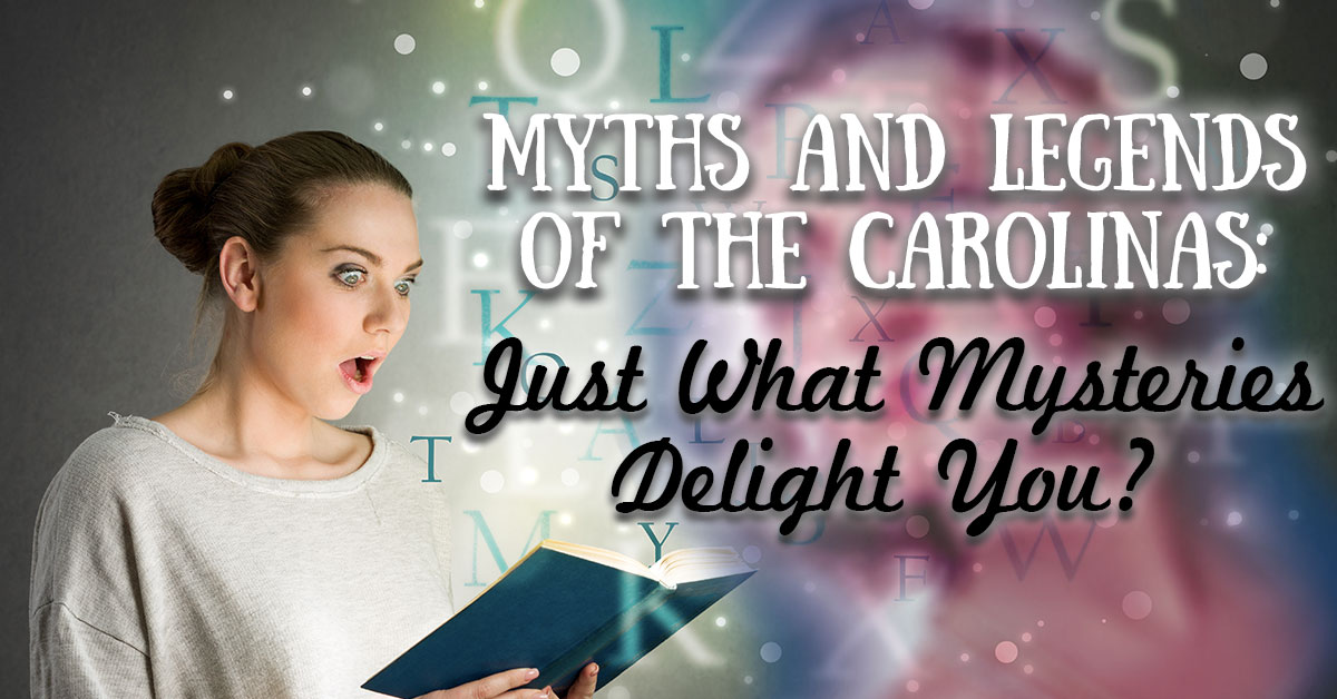 Myths and Legends of the Carolinas: Just What Mysteries Delight You?