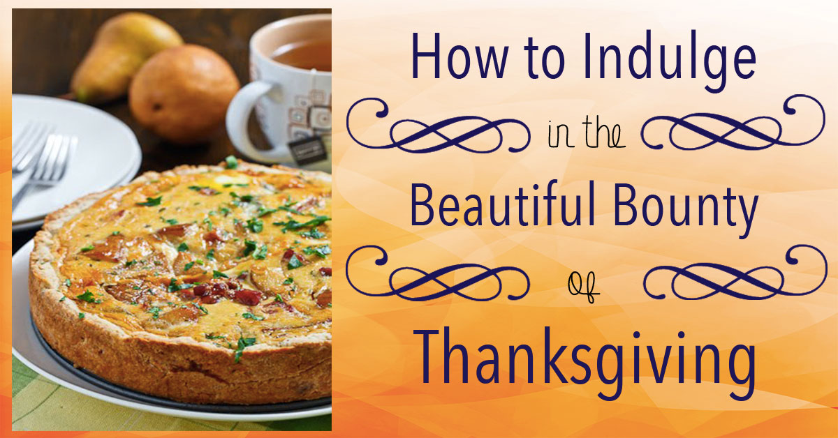 The Best Way to Indulge in the Beautiful Bounty of Thanksgiving