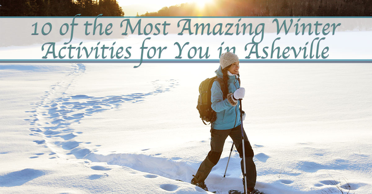 10 of the Most Amazing Winter Activities for You in Asheville