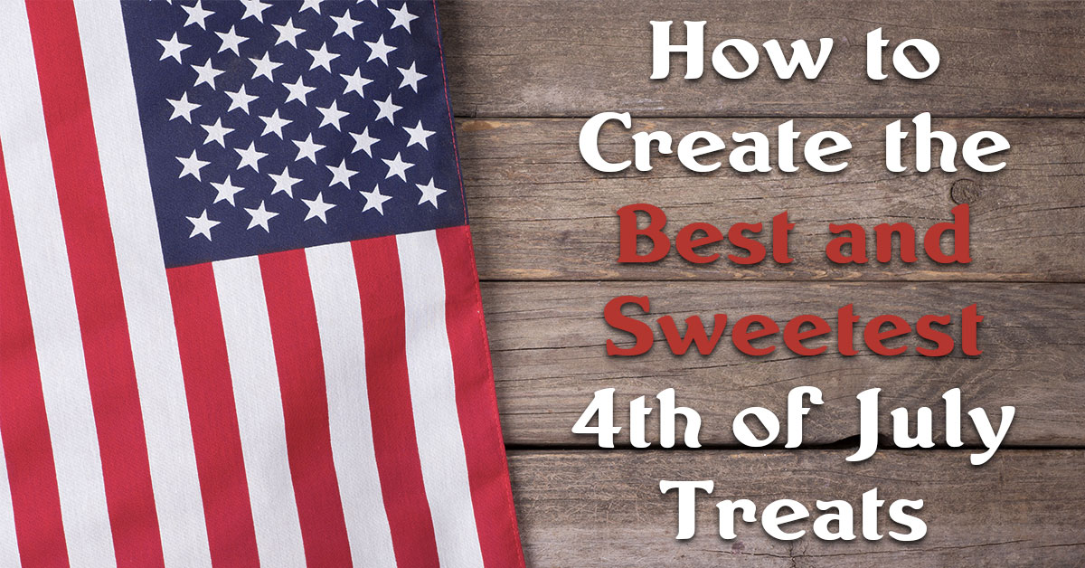 How to Create the Best and Sweetest 4th of July Treats