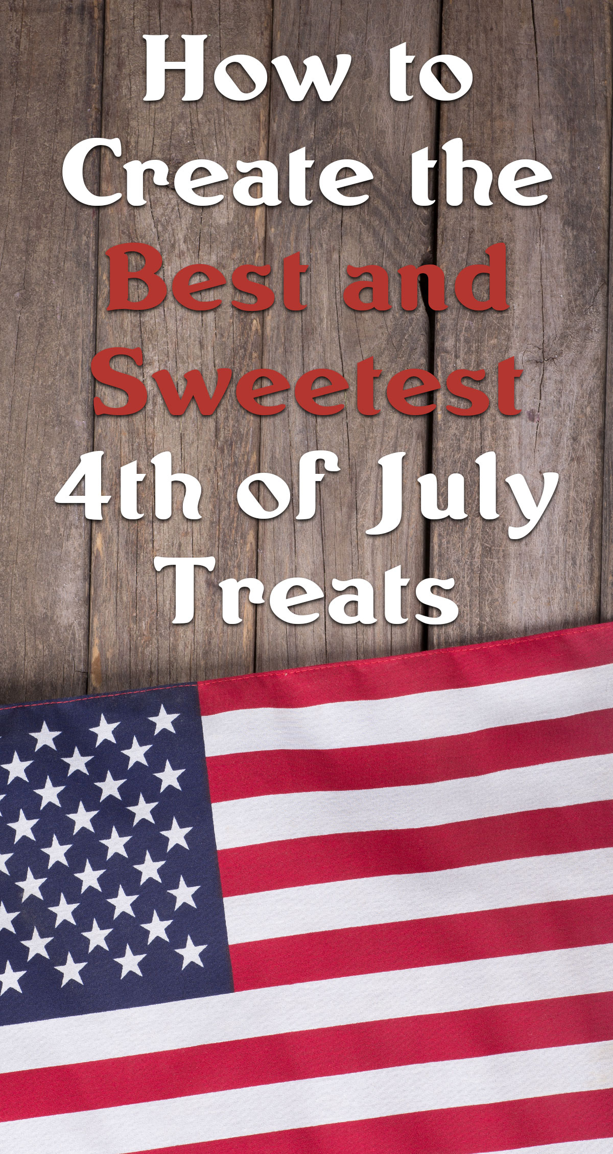 How to Create the Best and Sweetest 4th of July Treats Pin