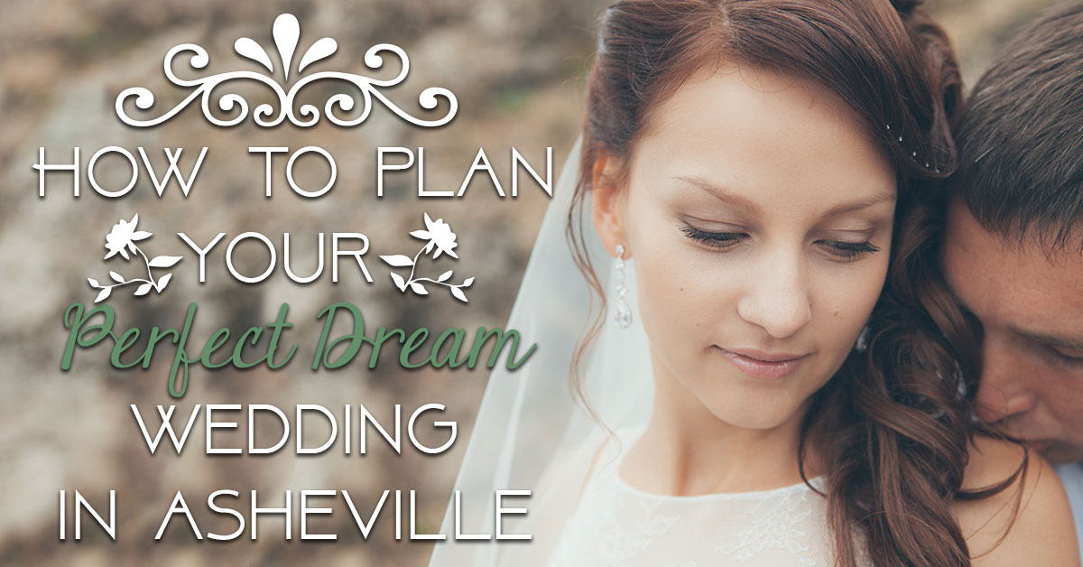How to Easily Plan Your Perfect Dream Wedding in Asheville