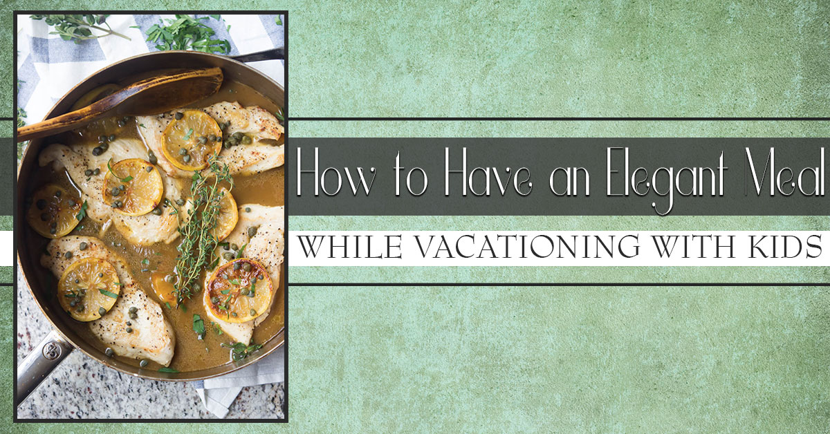 How to Have an Elegant Meal While Vacationing with Kids