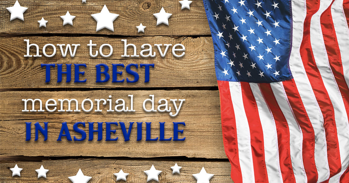 How to Have the Best Memorial Day in Asheville