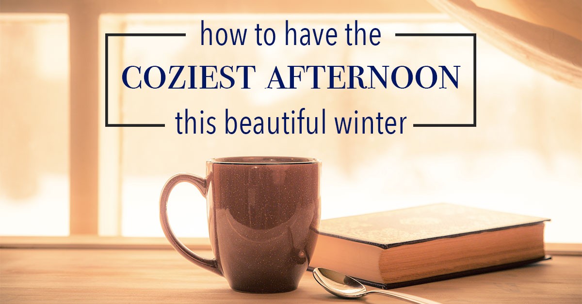 How to Have the Coziest Afternoon This Beautiful Winter