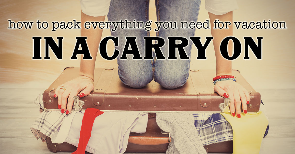 How to Pack Everything You Need for Vacation in a Carry On
