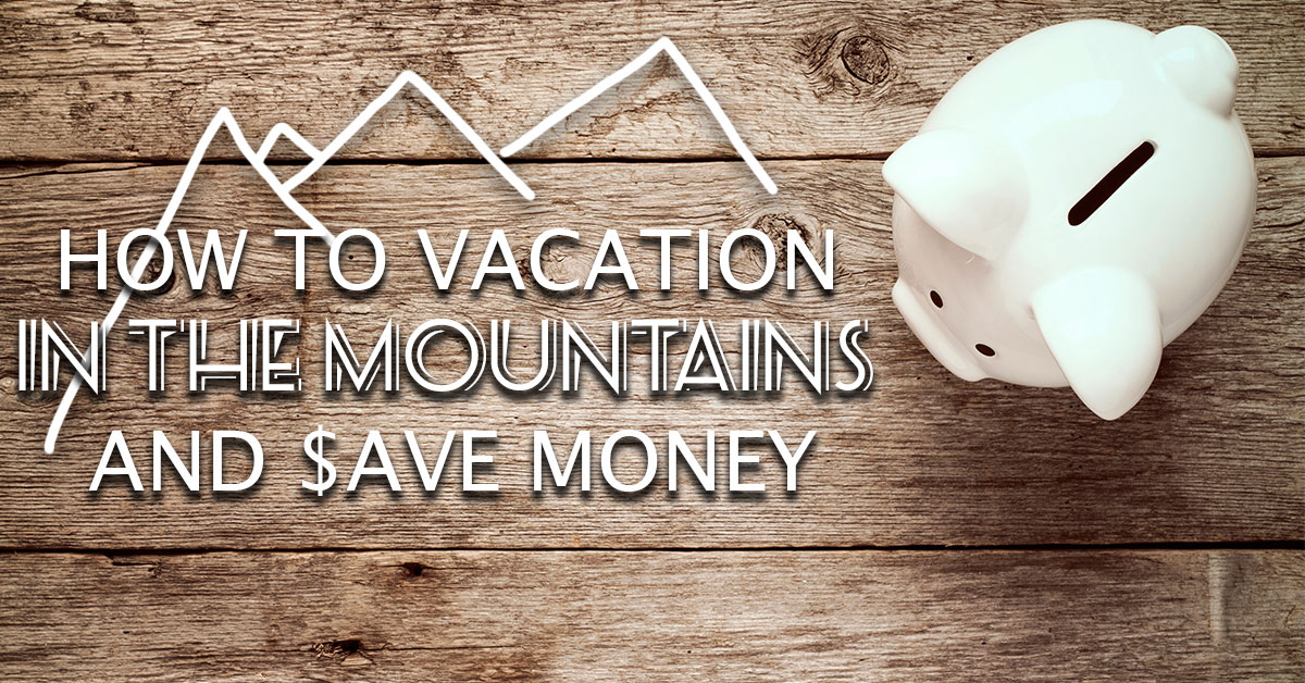 How to Vacation in the Mountains and Save Money