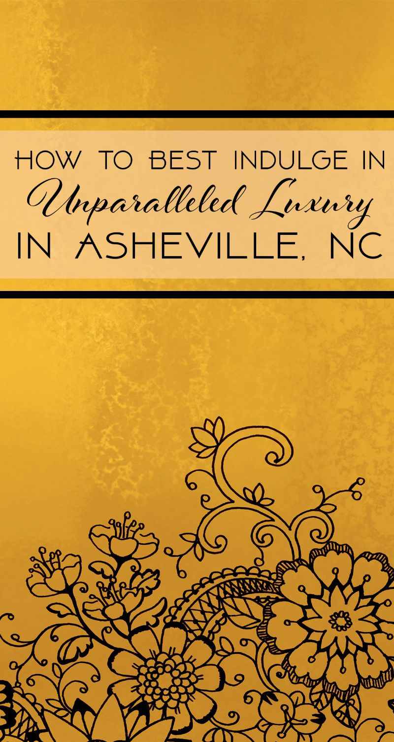 How to Best Indulge in Unparalleled Luxury In Asheville, NC Pin