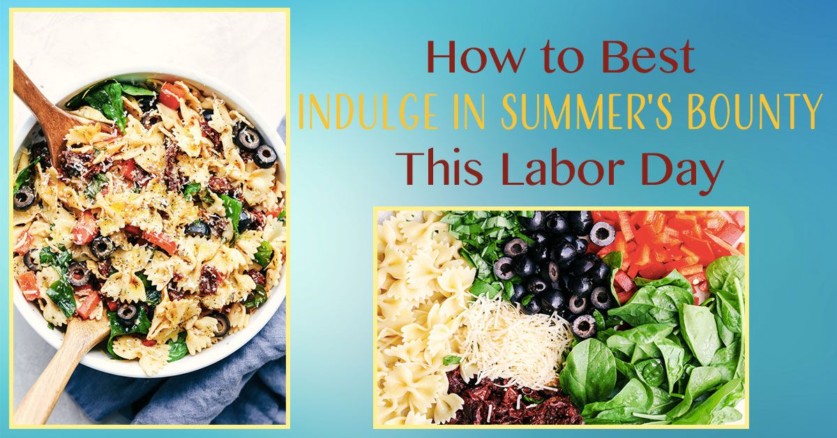 How to Best Indulge in Summer's Bounty This Labor Day