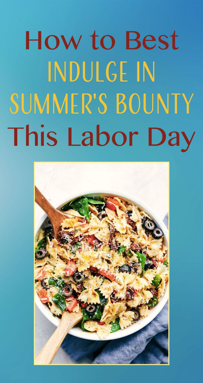 How to Best Indulge in Summer's Bounty This Labor Day Pin