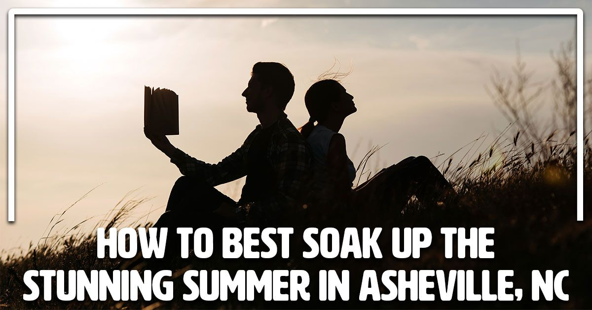 How to Best Soak Up the Stunning Summer in Asheville, NC