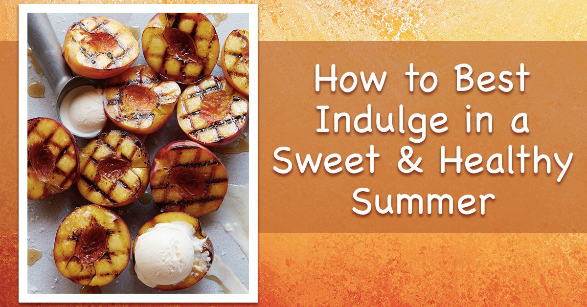 How to Best Indulge in a Sweet and Healthy Summer