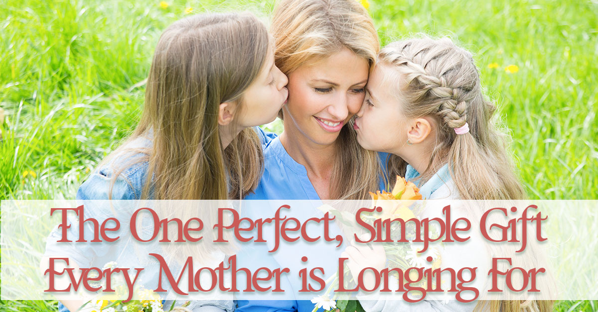 The 1 Perfect, Simple Gift Every Mother is Longing For