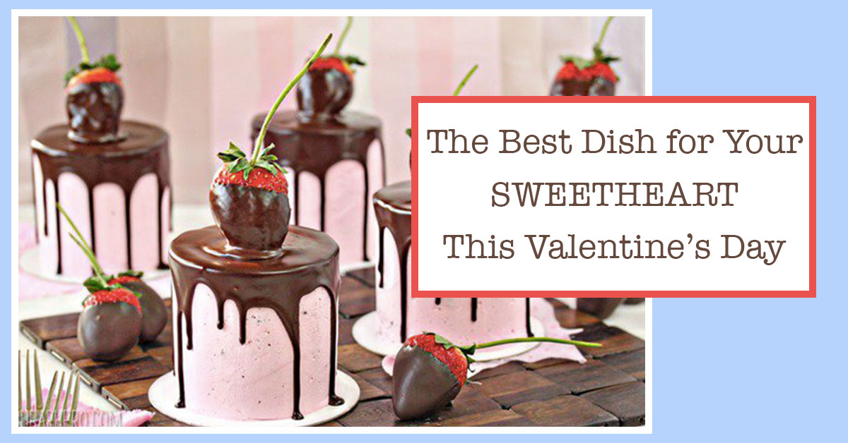 The Best Sweet Dish for Your Sweetheart This Valentine's Day
