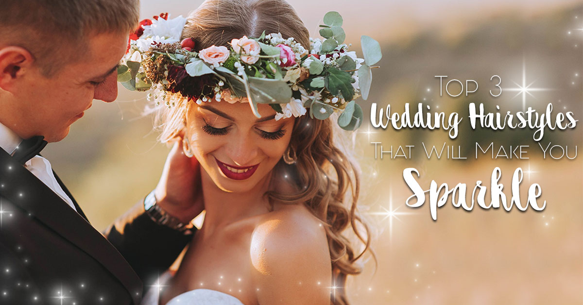 Top 3 Wedding Hairstyles That Will Help You Sparkle