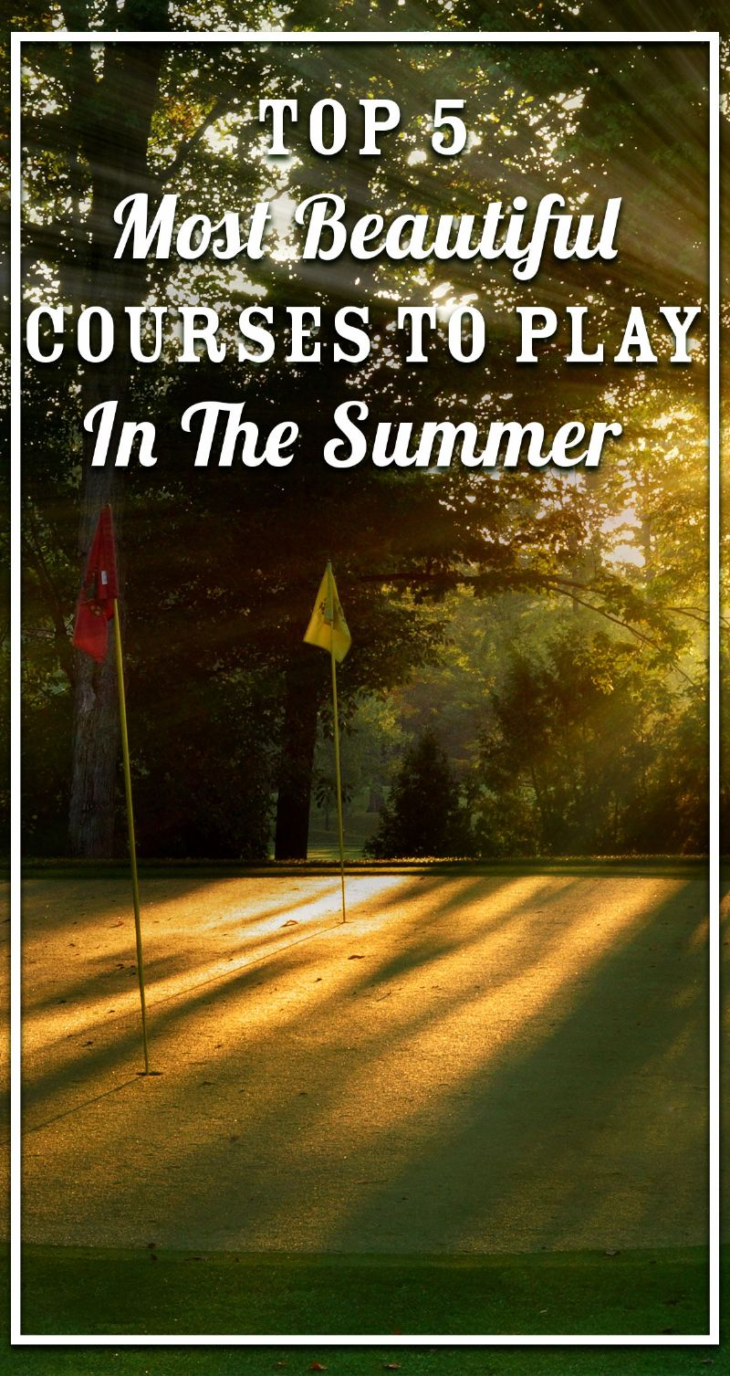 Top 5 Most Beautiful Courses to Play in the Summer Pin