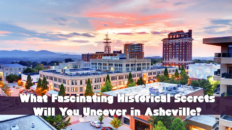 What Fascinating Historical Secrets Will You Uncover in Asheville?